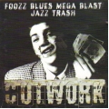 Cutwork - Foozz Blues Mega Blast Jazz Trash