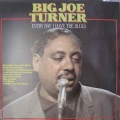 Big Joe Turner - Every Day I Have The Blues*