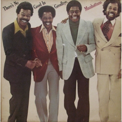 Manhattans - Theres No Good In Goodbye