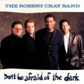 Robert Cray Band - Don't Be Afraid Of The Dark / RTB