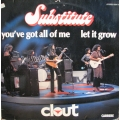 Substitute - Youve Got All Of Me Let It Grow / Carrere