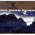 Big Road Blues - 16 Hard Drivin Bkues Tracks