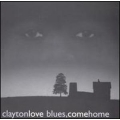 Clayton Love - Blues, Come Home