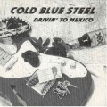 Cold Blue Steel - Drivin' to Mexico