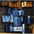 Dr. Mablues - Ain't Wastin' Time