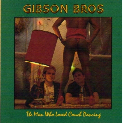 Gibson Bros - The Man Who Loved Couch Dancing