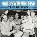 Hard Swimmin' Fish - True Beliver