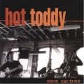 Hot Toddy - Shoe Factory