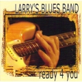 Larry's Blues Band - Ready 4 You