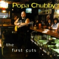 Popa Chubby ‎– The First Cuts