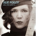 Sue Foley ‎– Where The Action Is