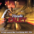 Theodis Ealey - If You Leave Me, I'm Going Wit' Cha