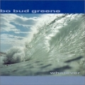 Bo Bud Greene -  Whatever