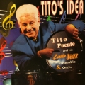 Tito Puente And His Latin Jazz Ensemble & Orchestra – Tito's Idea
