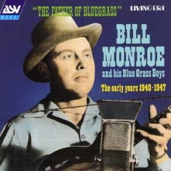 Bill Monroe and his Blue Grass Boys - The Early Years 1940-1947