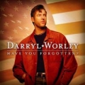 Darryl Worley - Have You Forgotten