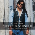 Steve Earle - Ain't Ever Satisfied / Collection 2 CD