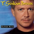 T.Graham Brown - Super Hits