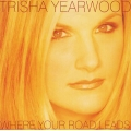 Trisha Yearwood ‎– Where Your Road Leads