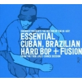 Essential Cuban, Brazilian Hard Bop + Fusion