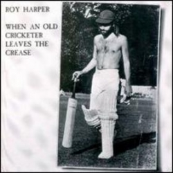 Roy Harper - HQ When an Old Cricketer Leaves the Crease