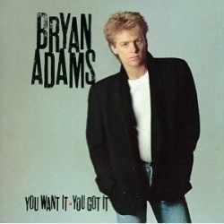 Bryan Adams : You Want It  * You Got It