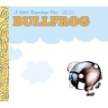 Bullfrog - A Little Ropeadore disc
